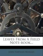 Leaves from a Field Note-Book... af John Hartman Morgan