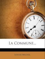 La Commune... af Louise Michel