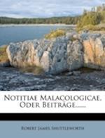 Notitiae Malacologicae, Oder Beitrage...... af Robert James Shuttleworth