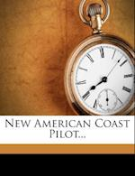 New American Coast Pilot... af William A. Pratt