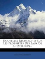 Nouvelles Recherches Sur Les Propri T S Des Eaux de Chateldon... af Emmanuel Desbrest