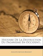 Histoire de La Destruction Du Paganisme En Occident... af Auguste-Arthur Beugnot