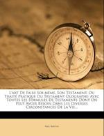 L'Art de Faire Soi-Meme, Son Testament, Ou Traite Pratique Du Testament Olographe af Paul Berton