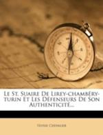 Le St. Suaire de Lirey-Chamb Ry-Turin Et Les D Fenseurs de Son Authenticit ...