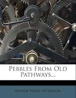 Pebbles from Old Pathways... af Minnie Ward Patterson
