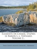 Lements de Chimie, D'Apr?'s Le Baron L.-J. Th Nard, Volume 2... af Auguste Chevalier, Mile Chevet, Blondeau