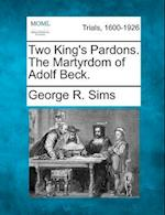 Two King's Pardons. the Martyrdom of Adolf Beck. af George R. Sims