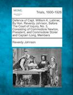 Defence of Capt. William K. Latimer, by Hon. Reverdy Johnson, Before the Court of Inquiry, No. 3, Consisting of Commodore Newton, President, and Commo