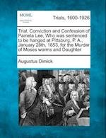 Trial, Conviction and Confession of Pamela Lee, Who Was Sentenced to Be Hanged at Pittsburg, P. A., January 28th, 1853, for the Murder of Moses Worms af Augustus Dimick