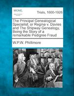 The Principal Genealogical Specialist; Or Regina V. Davies and the Shipway Genealogy, Being the Story of a Remarkable Pedigree Fraud