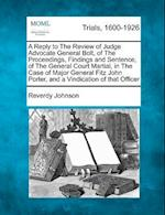 A Reply to the Review of Judge Advocate General Bolt, of the Proceedings, Findings and Sentence, of the General Court Martial, in the Case of Major