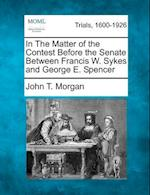 In the Matter of the Contest Before the Senate Between Francis W. Sykes and George E. Spencer af John T. Morgan