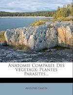 Anatomie Comparee Des Vegetaux af Adolphe Chatin
