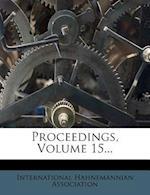 Proceedings, Volume 15... af International Hahnemannian Association
