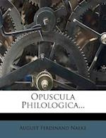 Opuscula Philologica... af August Ferdinand Naeke