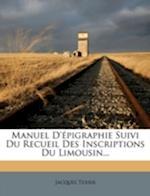 Manuel D'Epigraphie Suivi Du Recueil Des Inscriptions Du Limousin... af Jacques Texier