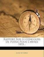 Rapport Sur Le Concours de Po Sie Pour L'Ann E 1853... af Jules De Geres