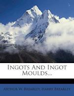 Ingots and Ingot Moulds... af Harry Brearley, Arthur W. Brearley