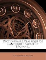 Dictionnaire Classique de L'Antiquite Sacree Et Profane... af Marie-Nicolas Bouillet