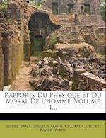 Rapports Du Physique Et Du Moral de L'Homme, Volume 1... af Cabanis, Crapart, Pierre Jean Georges