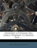 Histoire Litteraire Des Grecs Pendant Le Moyen Age...... af Joseph Berington, Boulard