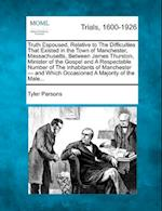 Truth Espoused, Relative to the Difficulties That Existed in the Town of Manchester, Massachusetts, Between James Thurston, Minister of the Gospel and af Tyler Parsons