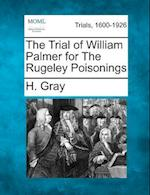 The Trial of William Palmer for the Rugeley Poisonings