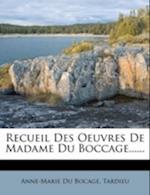 Recueil Des Oeuvres de Madame Du Boccage...... af Anne-Marie Du Bocage, Tardieu