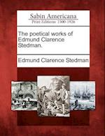 The Poetical Works of Edmund Clarence Stedman.