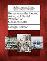 Remarks on the Life and Writings of Daniel Webster, of Massachusetts. af George Ticknor