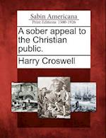 A Sober Appeal to the Christian Public.