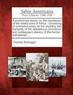 A Preliminary Essay, on the Oppression of the Exiled Sons of Africa af Thomas Branagan