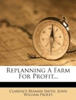 Replanning a Farm for Profit... af Clarence Beaman Smith