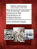 The American Colonies Previous to the Declaration of Independence.