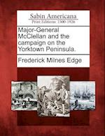 Major-General McClellan and the Campaign on the Yorktown Peninsula. af Frederick Milnes Edge