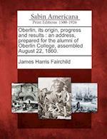 Oberlin, Its Origin, Progress and Results af James Harris Fairchild