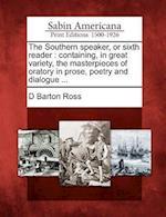 The Southern Speaker, or Sixth Reader af D. Barton Ross