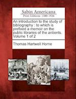 An Introduction to the Study of Bibliography af Thomas Hartwell Horne