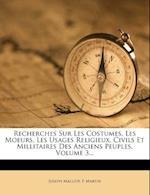 Recherches Sur Les Costumes, Les Moeurs, Les Usages Religieux, Civils Et Millitaires Des Anciens Peuples, Volume 3... af P. Martin, Joseph Malliot