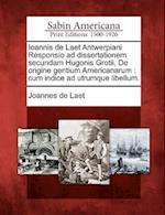 Ioannis de Laet Antwerpiani Responsio Ad Dissertationem Secundam Hugonis Grotii, de Origine Gentium Americanarum
