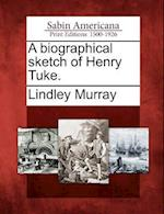 A Biographical Sketch of Henry Tuke.