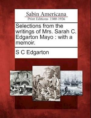 Bog, paperback Selections from the Writings of Mrs. Sarah C. Edgarton Mayo af S. C. Edgarton