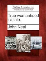 True Womanhood af John Neal