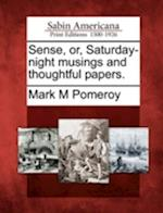 Sense, Or, Saturday-Night Musings and Thoughtful Papers.