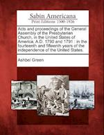 Acts and Proceedings of the General Assembly of the Presbyterian Church, in the United States of America, A.D. 1790 and 1791