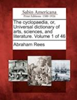 The Cyclopaedia, Or, Universal Dictionary of Arts, Sciences, and Literature. Volume 1 of 46