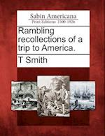Rambling Recollections of a Trip to America. af T. Smith