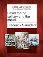 Salad for the Solitary and the Social. af Frederick Saunders