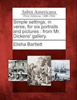 Simple Settings, in Verse, for Six Portraits and Pictures af Elisha Bartlett