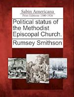 Political Status of the Methodist Episcopal Church. af Rumsey Smithson